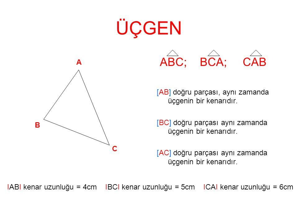 ÜÇGEN ABC; BCA; CAB. [AB] doğru parçası, aynı zamanda üçgenin bir kenarıdır. [BC] doğru parçası aynı zamanda üçgenin bir kenarıdır.